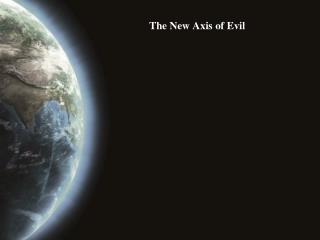 The New Axis of Evil
