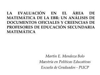 Martín E. Mendoza Bolo Maestría en Políticas Educativas Escuela de Graduados - PUCP