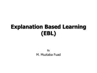 Explanation Based Learning (EBL)