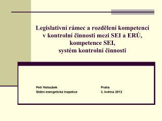 Petr HoloubekPraha Státní energetická inspekce3. května 2012