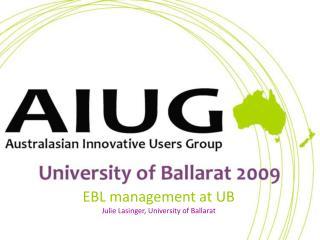 EBL management at UB Julie Lasinger, University of Ballarat