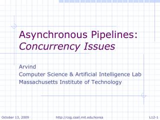Asynchronous Pipelines:  Concurrency Issues Arvind  Computer Science & Artificial Intelligence Lab