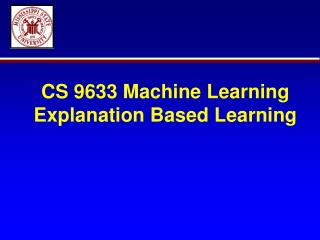 CS 9633 Machine Learning Explanation Based Learning
