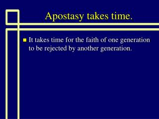 Apostasy takes time.