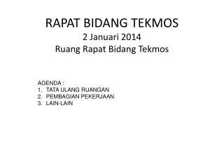 RAPAT BIDANG TEKMOS 2 Januari 2014 Ruang Rapat Bidang Tekmos