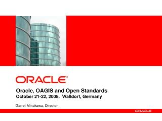 Oracle, OAGIS and Open Standards October 21-22, 2008.  Walldorf, Germany