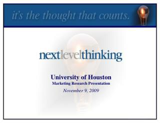 University of Houston Marketing Research Presentation November 9, 2009
