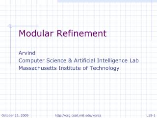 Modular Refinement  Arvind  Computer Science & Artificial Intelligence Lab