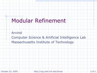 Modular Refinement  Arvind  Computer Science & Artificial Intelligence Lab