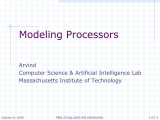 Modeling Processors Arvind  Computer Science & Artificial Intelligence Lab
