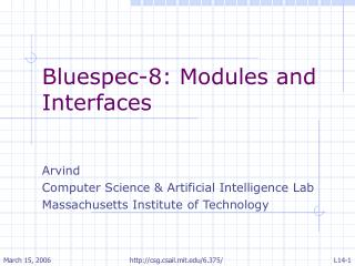 Bluespec-8: Modules and Interfaces Arvind  Computer Science & Artificial Intelligence Lab