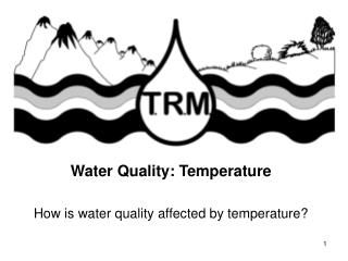 Water Quality: Temperature How is water quality affected by temperature?