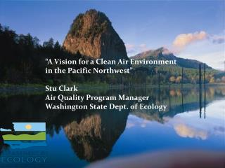 """A Vision for a Clean Air Environment in the Pacific Northwest"" Stu Clark"
