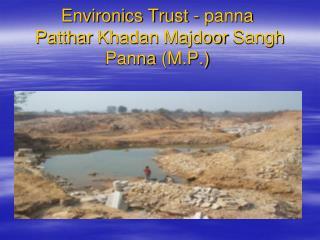 Environics Trust -  panna Patthar Khadan Majdoor Sangh Panna  (M.P.)