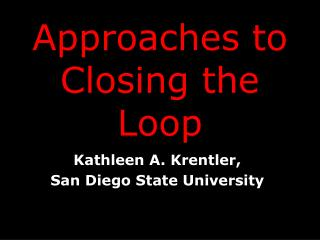 Approaches to Closing the Loop