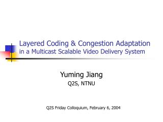 Layered Coding & Congestion Adaptation  in a Multicast Scalable Video Delivery System