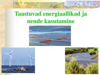 Taastuvad energiaallikad ja nende kasutamine