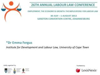 *Dr Emma Fergus Institute for Development and Labour Law, University of Cape Town