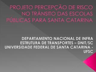 PROJETO PERCEP��O DE RISCO NO TR�NSITO DAS ESCOLAS P�BLICAS PARA SANTA CATARINA