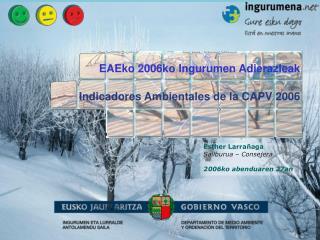 EAEko 2006ko Ingurumen Adierazleak  Indicadores Ambientales de la CAPV 2006