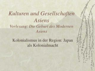 Kulturen und Gesellschaften Asiens Vorlesung: Die Geburt des Modernen Asiens