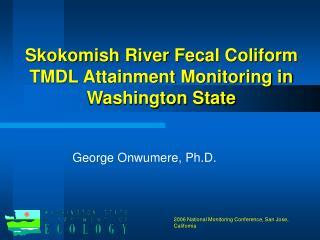 Skokomish River Fecal Coliform TMDL Attainment Monitoring in Washington State