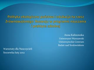 Anna Kalinowska Uniwersytet Warszawski Uniwersyteckie Centrum  Badań nad Środowiskiem