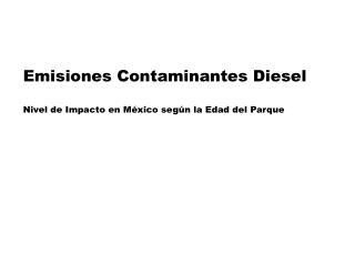 Emisiones Contaminantes Diesel  Nivel de Impacto en México según la Edad del Parque