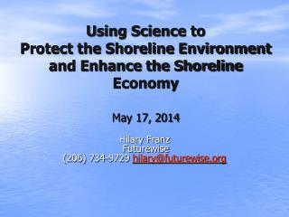 Using Science to  Protect the Shoreline Environment and Enhance the Shoreline Economy May 17, 2014