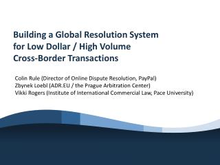 Building a Global Resolution System  for Low Dollar / High Volume  Cross-Border Transactions