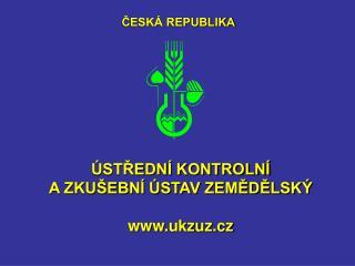 ÚSTŘEDNÍ KONTROLNÍ  A ZKUŠEBNÍ ÚSTAV ZEMĚDĚLSKÝ ukzuz.cz