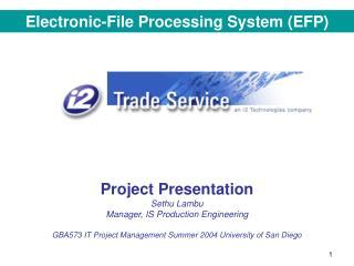 Project Presentation Sethu Lambu Manager, IS Production Engineering