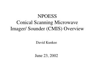 NPOESS  Conical Scanning Microwave  Imager/ Sounder (CMIS) Overview