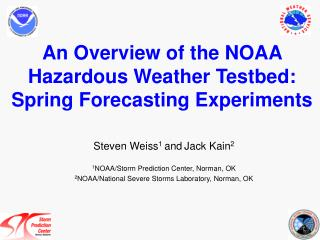 An Overview of the NOAA Hazardous Weather Testbed:   Spring Forecasting Experiments