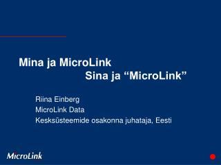 "Mina ja MicroLink Sina ja ""MicroLink"""
