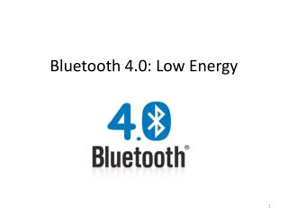 Bluetooth 4.0: Low Energy