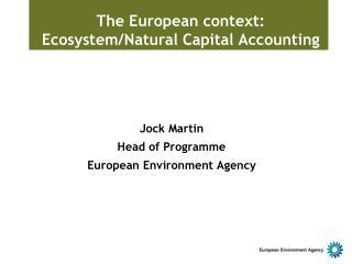 The E uropean  context: Ecosystem /Natural Capital Accounting