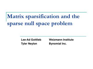 Matrix sparsification and the sparse null space problem