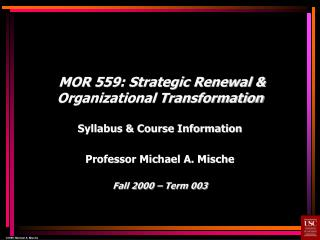MOR 559: Strategic Renewal  Organizational Transformation