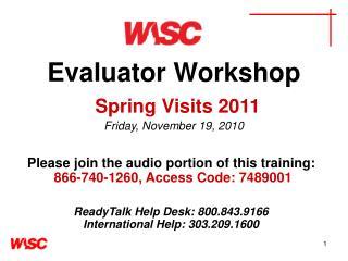 Evaluator Workshop Spring Visits 2011 Friday, November 19, 2010