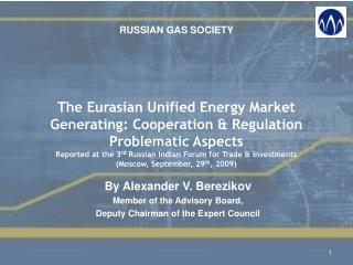 By Alexander V. Berezikov Member of the Advisory Board , Deputy Chairman of the Expert Council