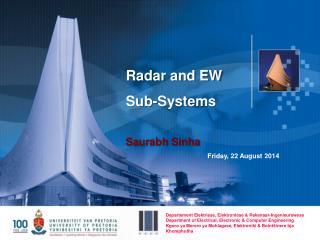 Radar and EW  Sub-Systems  Saurabh  Sinha Friday, 22 August 2014