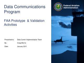 Data Communications Program FAA Prototype  & Validation Activities