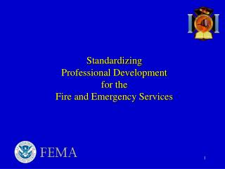 Standardizing  Professional Development  for the  Fire and Emergency Services