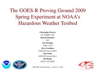 The GOES-R Proving Ground 2009 Spring Experiment at NOAA's Hazardous Weather Testbed
