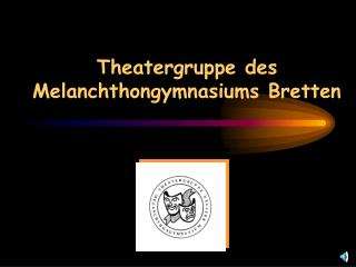 Theatergruppe des Melanchthongymnasiums Bretten
