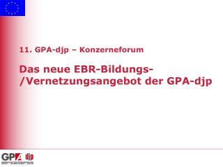 11. GPA-djp – Konzerneforum Das neue EBR-Bildungs-/Vernetzungsangebot der GPA-djp