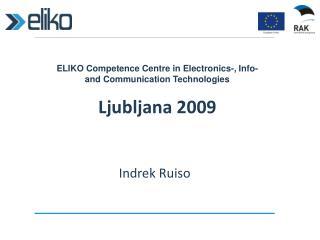 ELIKO Competence Centre in Electronics-, Info- and Communication Technologies Ljubljana 2009