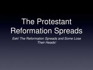 The Protestant Reformation Spreads
