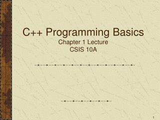 C++ Programming Basics Chapter 1 Lecture CSIS 10A